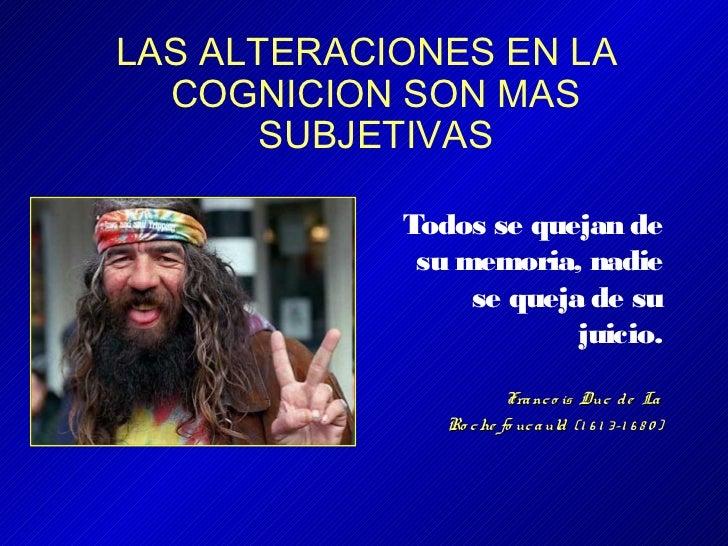 LAS ALTERACIONES EN LA  COGNICION SON MAS       SUBJETIVAS            Todos se quejan de             su memoria, nadie    ...