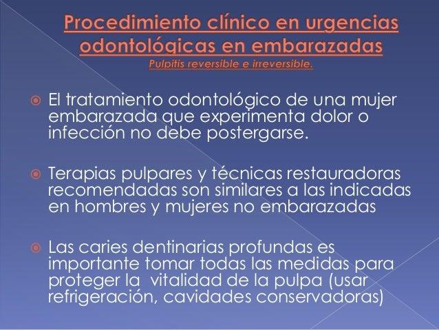  El tratamiento odontológico de una mujer embarazada que experimenta dolor o infección no debe postergarse.  Terapias pu...
