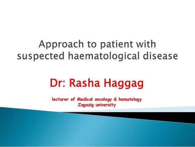 Dr: Rasha Haggag lecturer of Medical oncology & hematology Zagazig university