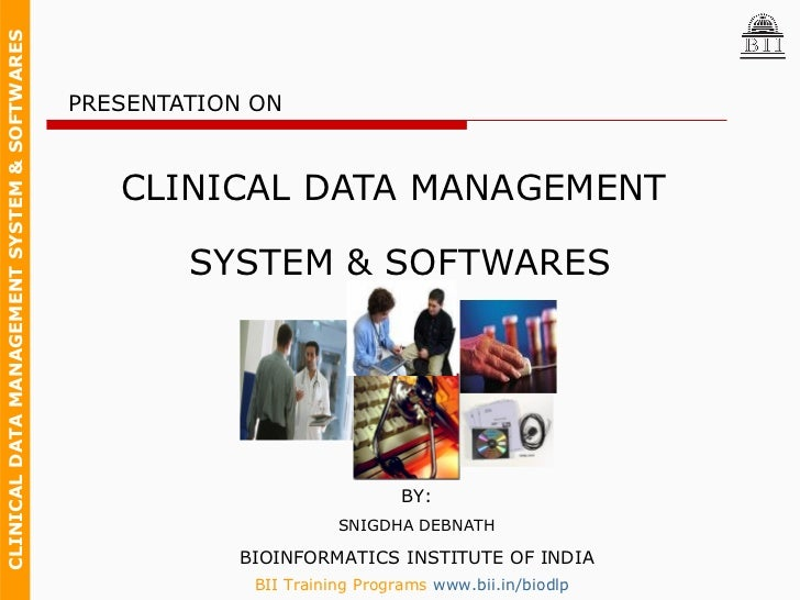 PRESENTATION ON  CLINICAL DATA MANAGEMENT SYSTEM & SOFTWARES BY: SNIGDHA DEBNATH BIOINFORMATICS INSTITUTE OF INDIA