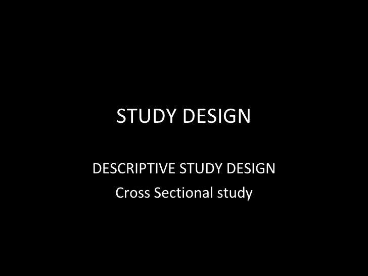 STUDY DESIGN DESCRIPTIVE STUDY DESIGN Cross Sectional study