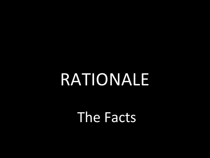 The Facts RATIONALE