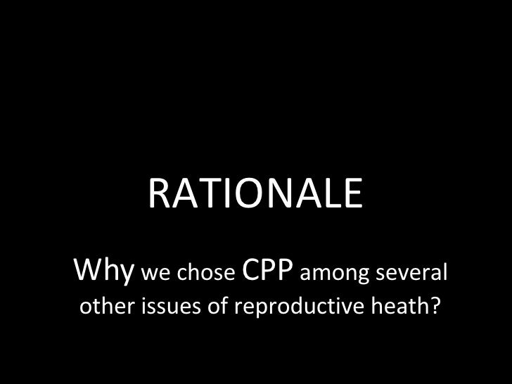 Why  we chose  CPP  among several other issues of reproductive heath? RATIONALE