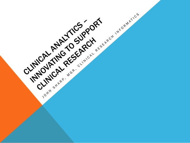 CLINICAL RESEARCH INFORMATICS Clinical Research Informatics involves the use of informatics in the discovery and managemen...