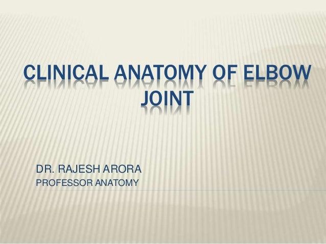 CLINICAL ANATOMY OF ELBOW JOINT DR. RAJESH ARORA PROFESSOR ANATOMY