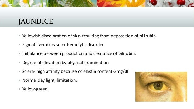 JAUNDICE  Yellowish discoloration of skin resulting from depostition of bilirubin.  Sign of liver disease or hemolytic d...