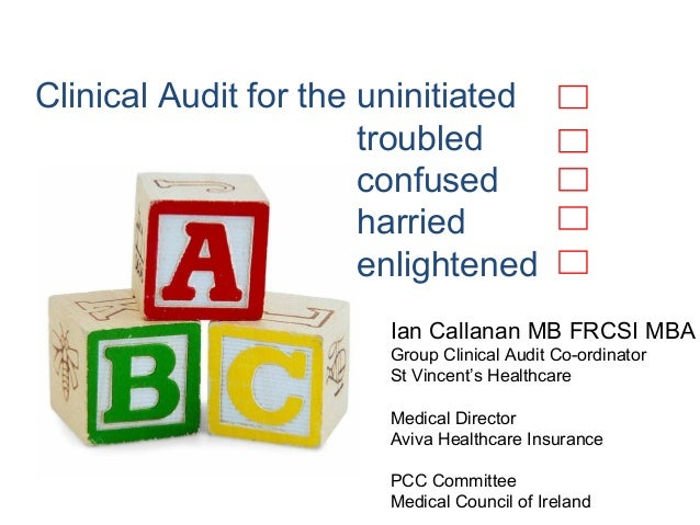 Clinical Audit for the Ian Callanan MB FRCSI MBA Group Clinical Audit Co-ordinator St Vincent's Healthcare Medical Directo...