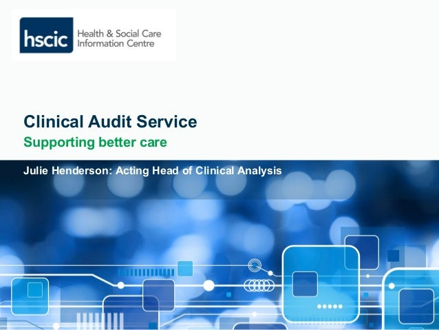 Clinical Audit Service  Supporting better care  Julie Henderson: Acting Head of Clinical Analysis