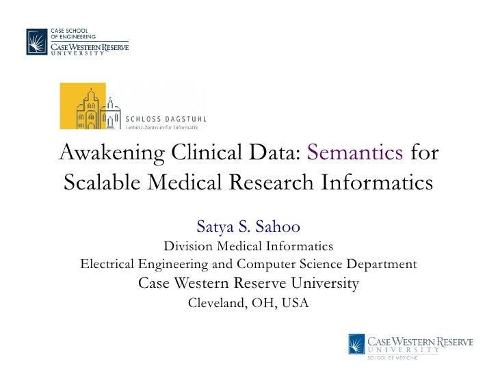 Awakening Clinical Data: Semantics forScalable Medical Research Informatics                    Satya S. Sahoo             ...