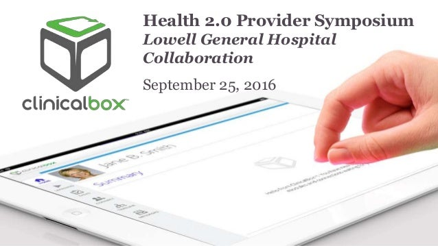 Health 2.0 Provider Symposium Lowell General Hospital Collaboration September 25, 2016