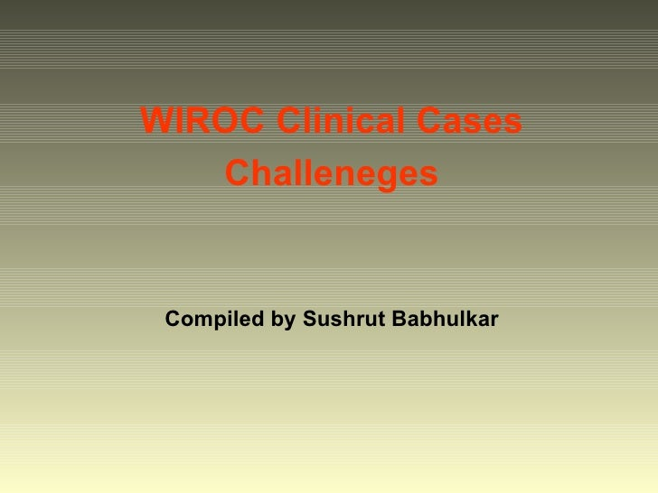 WIROC Clinical Cases Challeneges Compiled by Sushrut Babhulkar