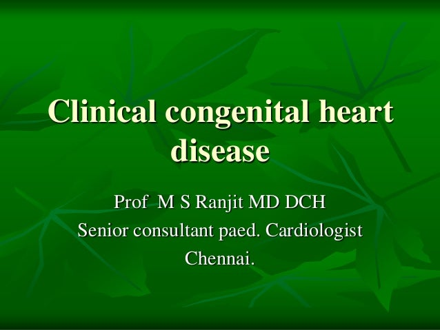 Clinical congenital heart disease Prof M S Ranjit MD DCH Senior consultant paed. Cardiologist Chennai.