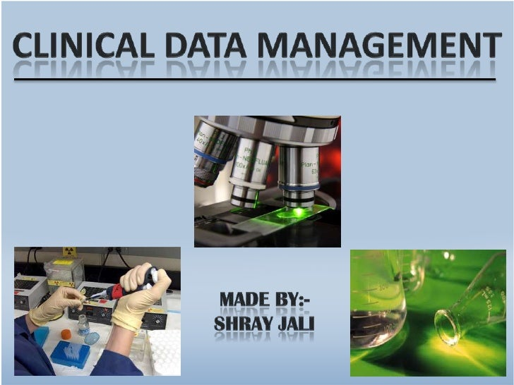Clinical data management<br />Made by:-<br />ShrayJali<br />