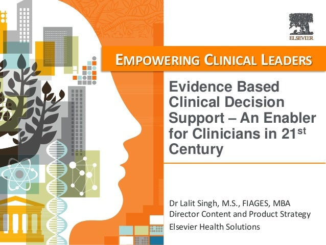 Evidence Based Clinical Decision Support – An Enabler for Clinicians in 21st Century EMPOWERING CLINICAL LEADERS Dr Lalit ...