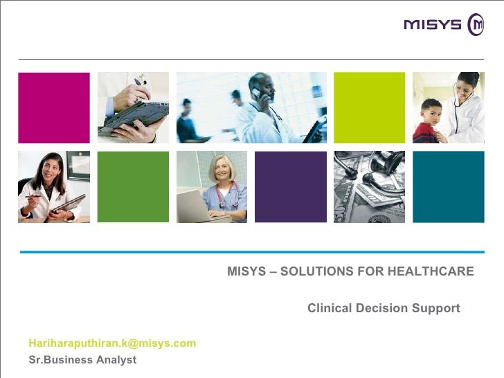 MISYS – SOLUTIONS FOR HEALTHCARE Clinical Decision Support  [email_address] Sr.Business Analyst