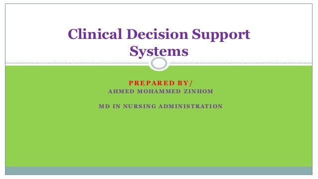 PREPARED BY/ A H M E D M O H A M M E D Z I N H O M M D I N N U R S I N G A D M I N I S T R A T I O N Clinical Decision Sup...