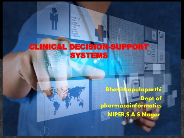 Bhavithapulaparthi Dept of pharmacoinformatics NIPER,S.A.S.Nagar. CLINICAL DECISION-SUPPORT SYSTEMS 1