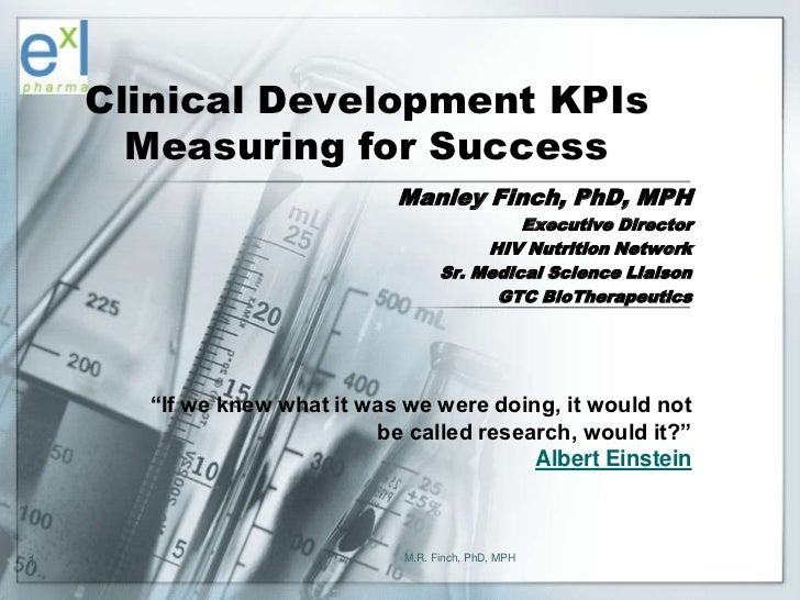 Clinical Development KPIs      Measuring for Success                             Manley Finch, PhD, MPH                   ...