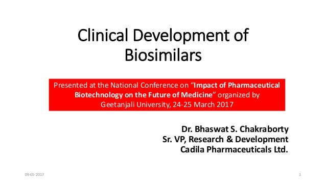Clinical Development of Biosimilars Dr. Bhaswat S. Chakraborty Sr. VP, Research & Development Cadila Pharmaceuticals Ltd. ...