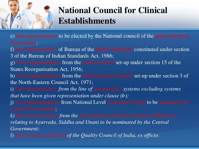 clinical establishment act The clinical establishments (registration and regulation) act, 2010 (act) has been enacted by the central government to provide for registration and regulation of all clinical establishments in the country with a view to prescribing the minimum standards of facilities and services provided by them .