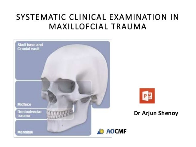 SYSTEMATIC CLINICAL EXAMINATION IN MAXILLOFCIAL TRAUMA Dr Arjun Shenoy