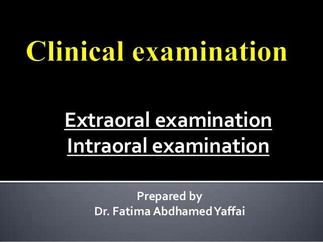 Extraoral examinationIntraoral examination           Prepared by   Dr. Fatima Abdhamed Yaffai