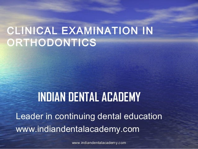 CLINICAL EXAMINATION IN ORTHODONTICS  INDIAN DENTAL ACADEMY Leader in continuing dental education www.indiandentalacademy....