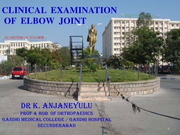 CLINICAL EXAMINATIONOF ELBOW JOINT      Dr K. Anjaneyulu      Prof & HOD of OrthopaedicsGandhi Medical College / gandhi ho...