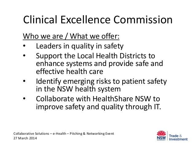 Clinical Excellence Commission Who we are / What we offer: • Leaders in quality in safety • Support the Local Health Distr...