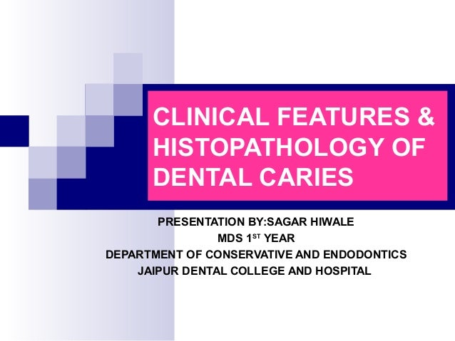 CLINICAL FEATURES & HISTOPATHOLOGY OF DENTAL CARIES PRESENTATION BY:SAGAR HIWALE MDS 1ST YEAR DEPARTMENT OF CONSERVATIVE A...