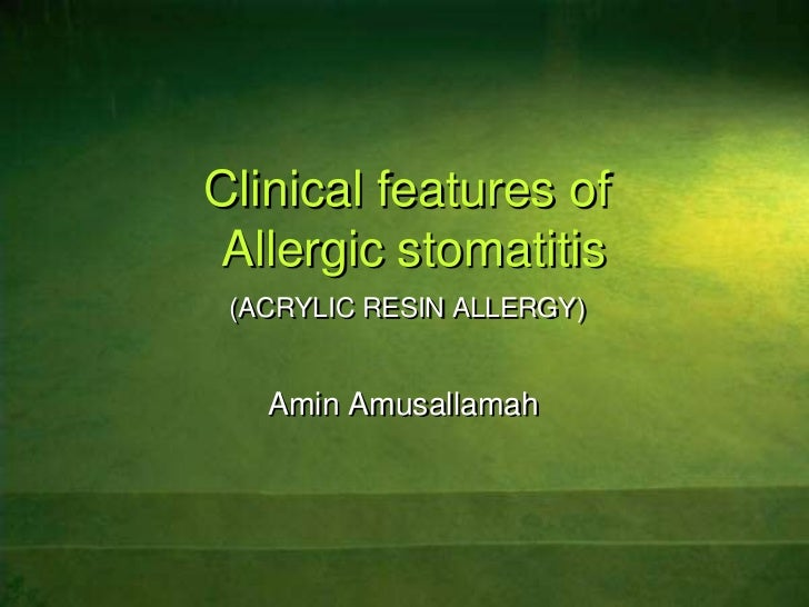 Clinical features of Allergic stomatitis(ACRYLIC RESIN ALLERGY)<br />Amin Amusallamah<br />