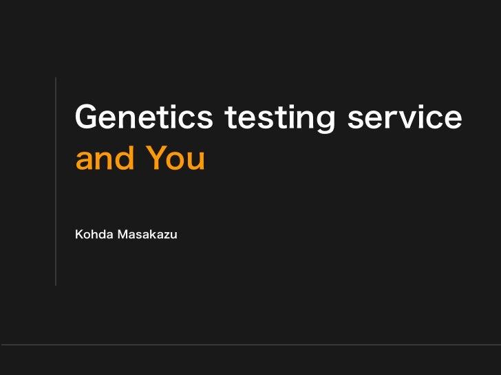 Genetics testing serviceand YouKohda Masakazu                  Saitama medical university
