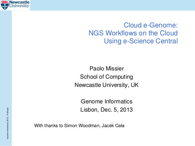 Cloud e-Genome: NGS Workflows on the Cloud Using e-Science Central  Genome Informatics 2013 – P.Missier  Paolo Missier Sch...