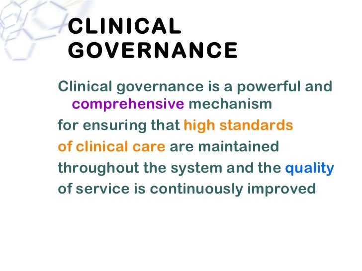 the concepts of clinical governance 16 the seven pillars model of clinical governance (nhs clinical governance support team 1999) the apex of good clinical governance is the 'partnership' that exists between the patient and the professional when they interact five foundation stones systems awareness teamwork communication ownership and leadership lilywi lilywi.