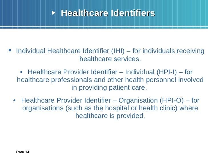 <ul><li>Healthcare Identifiers </li></ul><ul><li>• Individual Healthcare Identifier (IHI) – for individuals receiving heal...