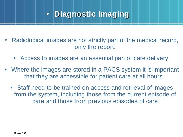 <ul><li>Diagnostic Imaging </li></ul><ul><li>Radiological images are not strictly part of the medical record, only the rep...