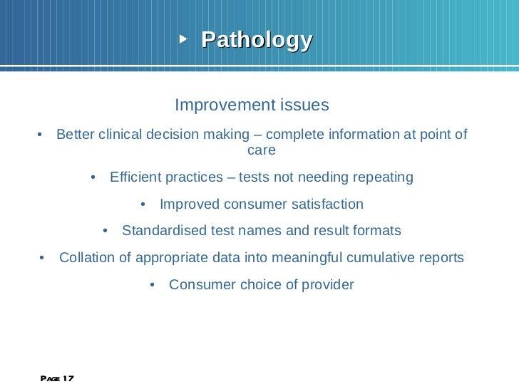<ul><li>Pathology  </li></ul><ul><li>Improvement issues </li></ul><ul><li>Better clinical decision making – complete infor...