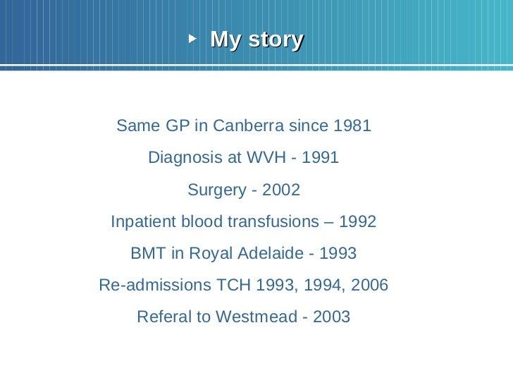 <ul><li>My story </li></ul><ul><li>Same GP in Canberra since 1981 </li></ul><ul><li>Diagnosis at WVH - 1991 </li></ul><ul>...