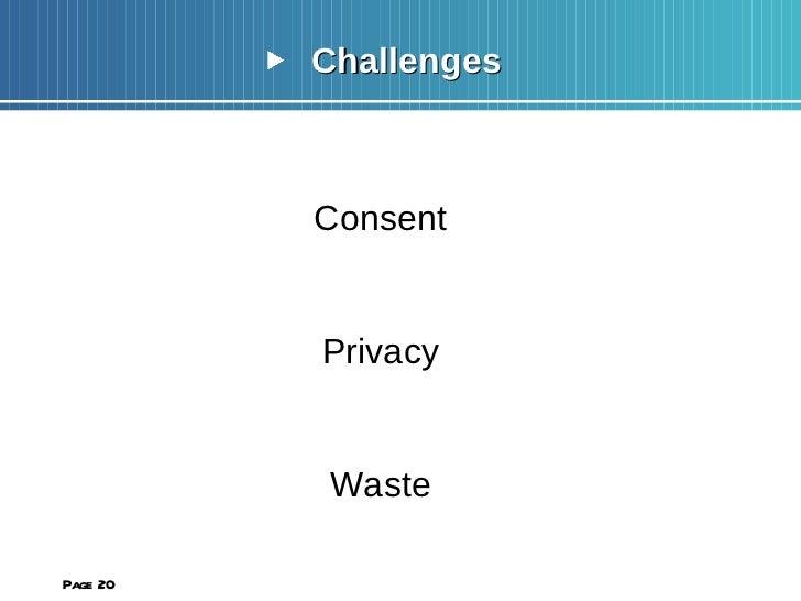 <ul><li>Challenges </li></ul><ul><li>Consent </li></ul><ul><li>Privacy </li></ul><ul><li>Waste </li></ul><ul><li>Slow upta...
