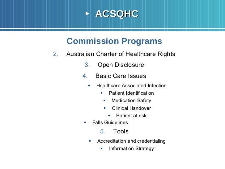 <ul><li>ACSQHC </li></ul><ul><li>Commission Programs </li></ul><ul><li>Australian Charter of Healthcare Rights </li></ul><...
