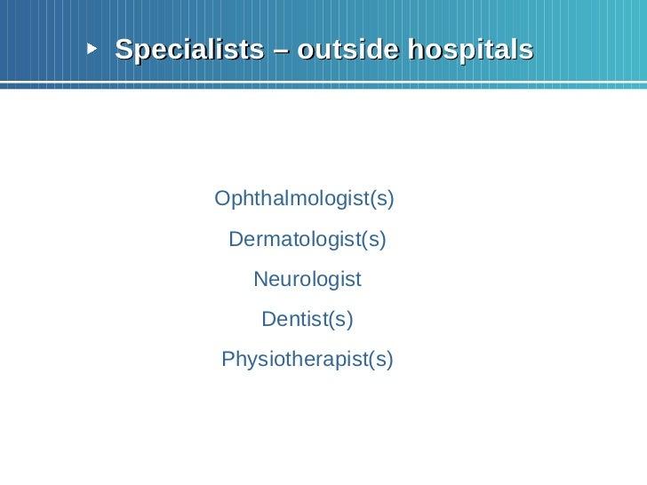 <ul><li>Specialists – outside hospitals </li></ul><ul><li>Ophthalmologist(s)  </li></ul><ul><li>Dermatologist(s) </li></ul...