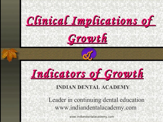 Clinical Implications of Growth & Indicators of Growth INDIAN DENTAL ACADEMY  Leader in continuing dental education www.in...