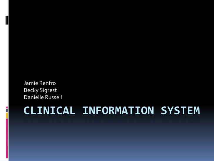 Clinical Information System <br />Jamie Renfro<br />Becky Sigrest<br />Danielle Russell<br />