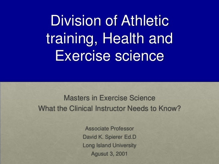 Division of Athletic training, Health and Exercise science<br />Masters in Exercise Science<br />What the Clinical Instruc...
