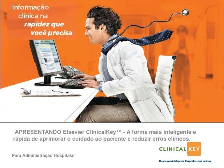APRESENTANDO Elsevier ClinicalKey™ - A forma mais inteligente erápida de aprimorar o cuidado ao paciente e reduzir erros c...