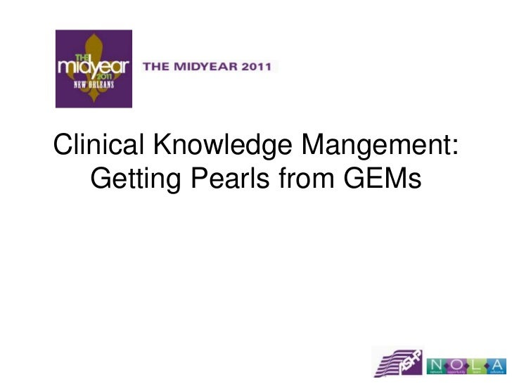 Clinical Knowledge Mangement:   Getting Pearls from GEMs