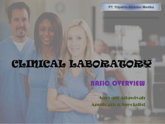 CLINICAL LABORATORY BASIC OVERVIEW Suryani Adawiyah Application Specialist