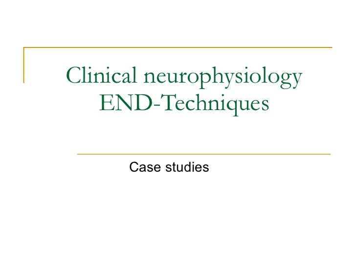 Clinical neurophysiology END-Techniques Case studies