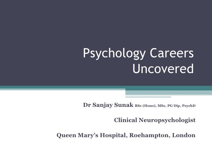 Psychology Careers Uncovered Dr Sanjay Sunak  BSc (Hons), MSc, PG Dip, PsychD Clinical Neuropsychologist Queen Mary's Hosp...