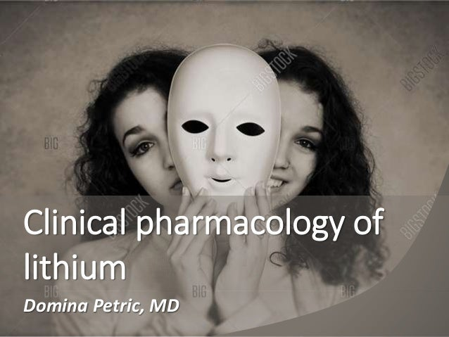 Clinical pharmacology of lithium Domina Petric, MD